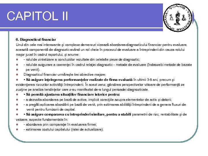CAPITOL II 6. Diagnosticul financiar Unul din cele mai interesante şi complexe demersuri vizează