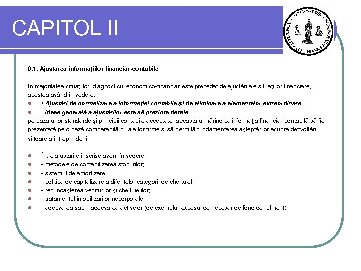 CAPITOL II 6. 1. Ajustarea informaţiilor financiar-contabile În majoritatea situaţiilor, diagnosticul economico-financiar este precedat