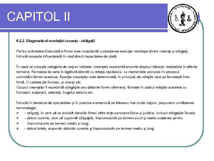 CAPITOL II 6. 2. 2. Diagnosticul corelaţiei creanţe - obligaţii Pentru activitatea financiară a