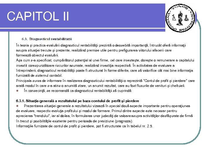 CAPITOL II În teoria şi practica evaluării diagnosticul rentabilităţii prezintă o deosebită importanţă, întrucât