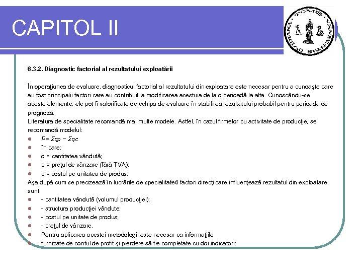 CAPITOL II 6. 3. 2. Diagnostic factorial al rezultatului exploatării În operaţiunea de evaluare,