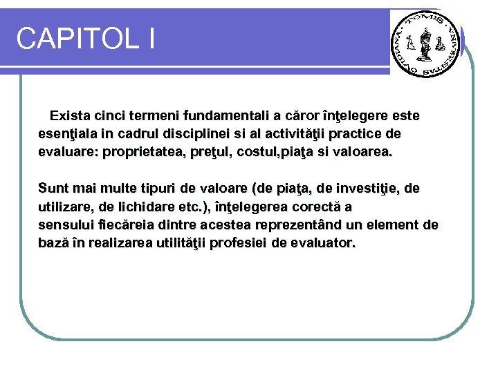 CAPITOL I Exista cinci termeni fundamentali a căror înţelegere este esenţiala in cadrul disciplinei