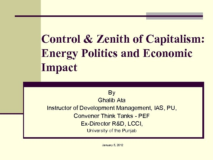 Control & Zenith of Capitalism: Energy Politics and Economic Impact By Ghalib Ata Instructor