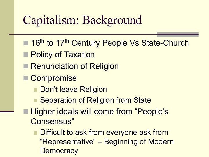 Capitalism: Background n 16 th to 17 th Century People Vs State-Church n Policy