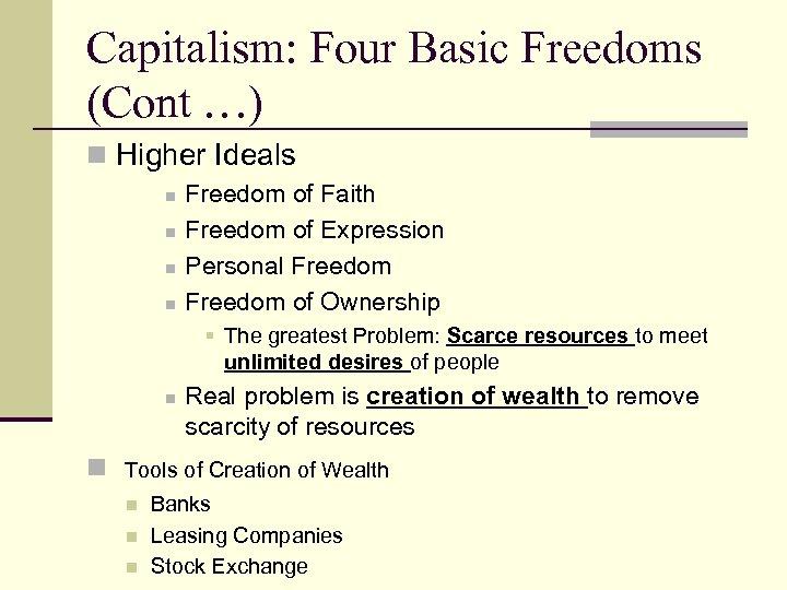 Capitalism: Four Basic Freedoms (Cont …) n Higher Ideals n n Freedom of Faith