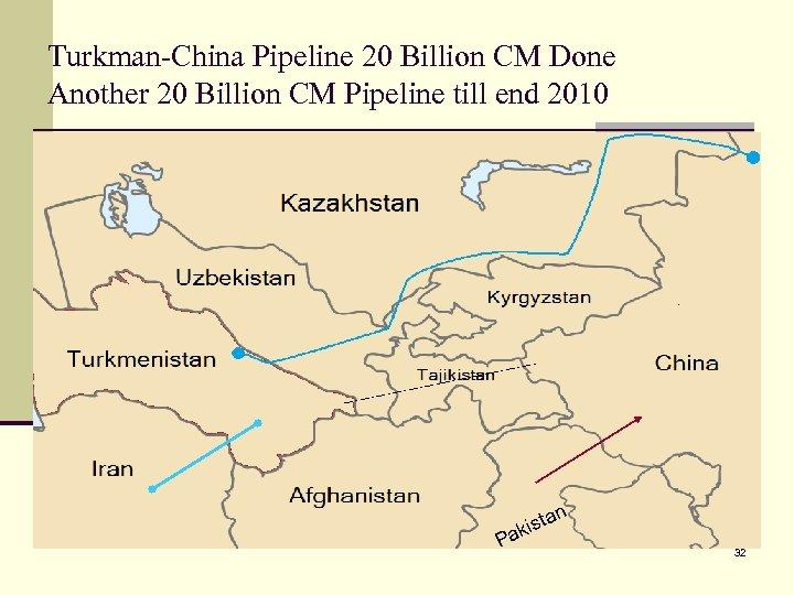 Turkman-China Pipeline 20 Billion CM Done Another 20 Billion CM Pipeline till end 2010