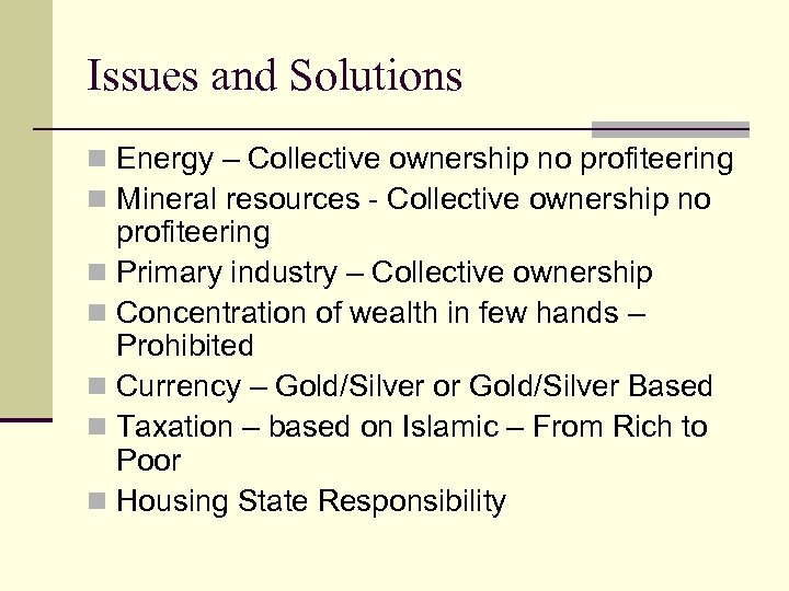 Issues and Solutions n Energy – Collective ownership no profiteering n Mineral resources -