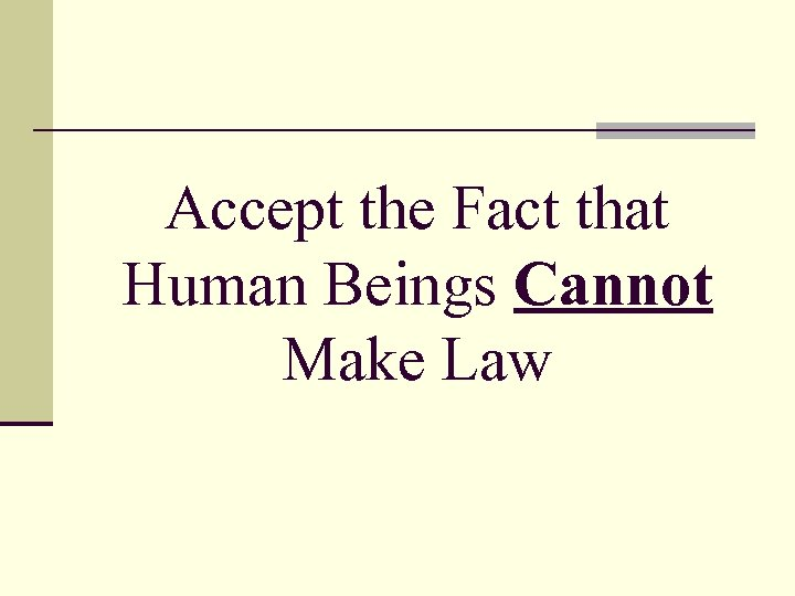 Accept the Fact that Human Beings Cannot Make Law