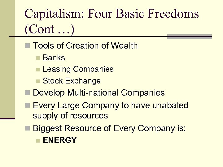 Capitalism: Four Basic Freedoms (Cont …) n Tools of Creation of Wealth n Banks