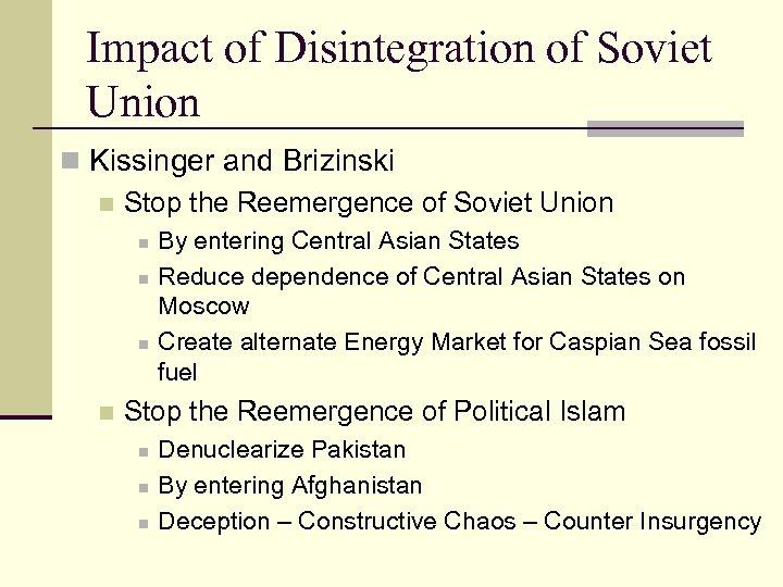 Impact of Disintegration of Soviet Union n Kissinger and Brizinski n Stop the Reemergence