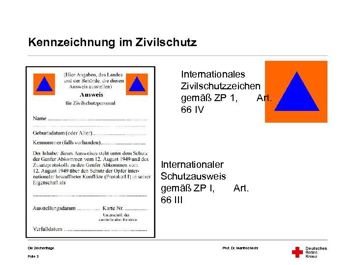 Kennzeichnung im Zivilschutz Internationales Zivilschutzzeichen gemäß ZP 1, Art. 66 IV Internationaler Schutzausweis gemäß