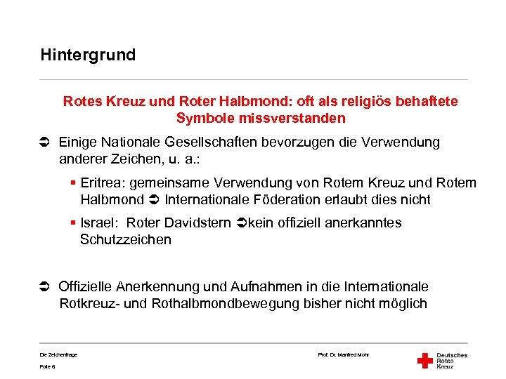 Hintergrund Rotes Kreuz und Roter Halbmond: oft als religiös behaftete Symbole missverstanden Einige Nationale