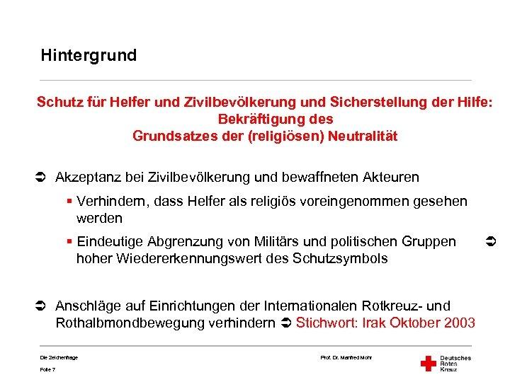 Hintergrund Schutz für Helfer und Zivilbevölkerung und Sicherstellung der Hilfe: Bekräftigung des Grundsatzes der