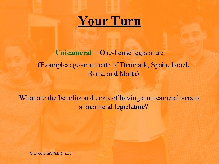 Your Turn Unicameral = One-house legislature (Examples: governments of Denmark, Spain, Israel, Syria, and