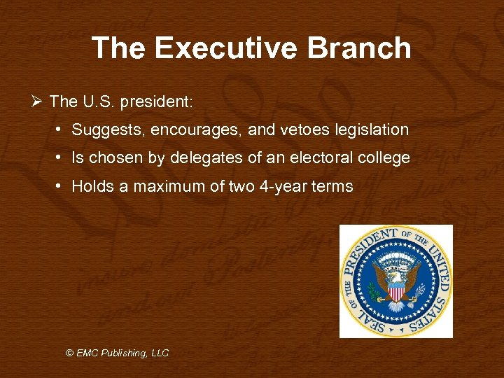 The Executive Branch Ø The U. S. president: • Suggests, encourages, and vetoes legislation