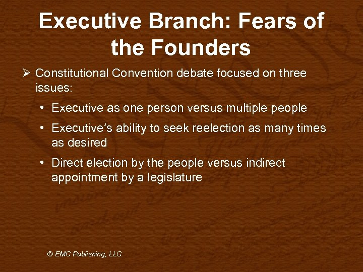 Executive Branch: Fears of the Founders Ø Constitutional Convention debate focused on three issues: