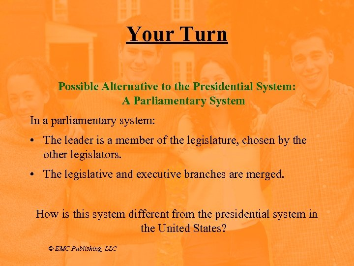 Your Turn Possible Alternative to the Presidential System: A Parliamentary System In a parliamentary