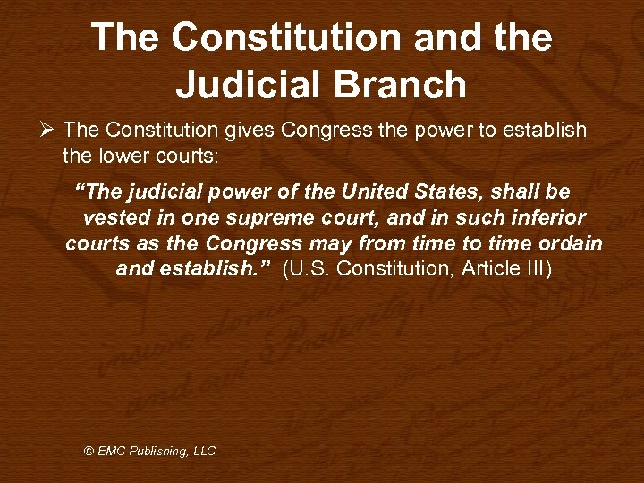 The Constitution and the Judicial Branch Ø The Constitution gives Congress the power to
