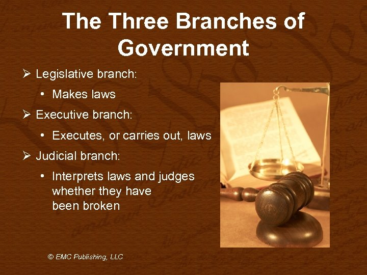 The Three Branches of Government Ø Legislative branch: • Makes laws Ø Executive branch: