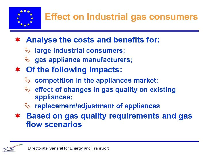 Effect on Industrial gas consumers ¬ Analyse the costs and benefits for: Ä large