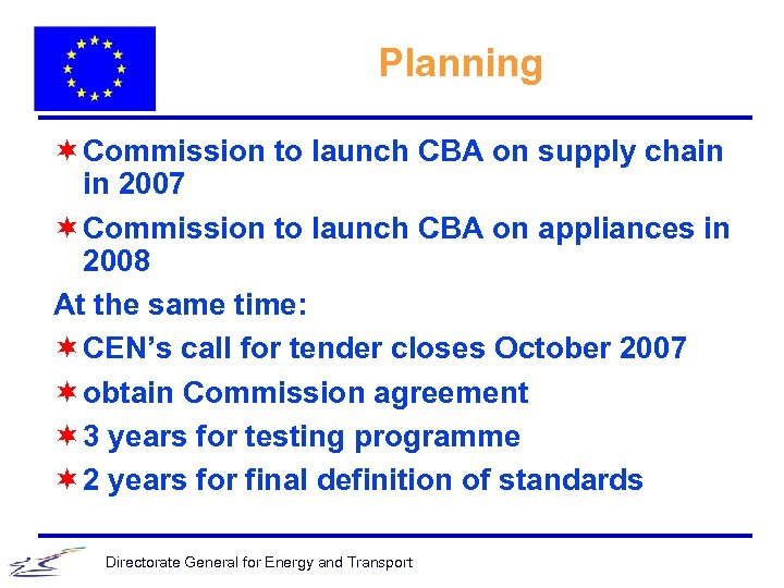 Planning ¬ Commission to launch CBA on supply chain in 2007 ¬ Commission to