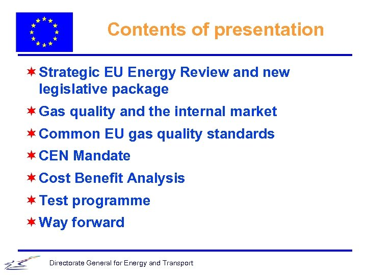 Contents of presentation ¬ Strategic EU Energy Review and new legislative package ¬ Gas