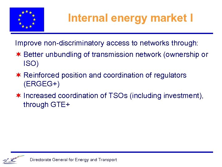 Internal energy market I Improve non-discriminatory access to networks through: ¬ Better unbundling of