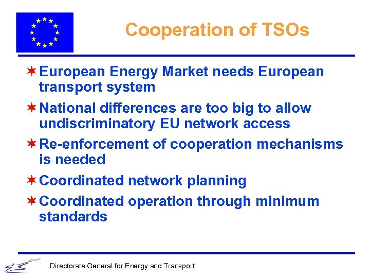 Cooperation of TSOs ¬ European Energy Market needs European transport system ¬ National differences