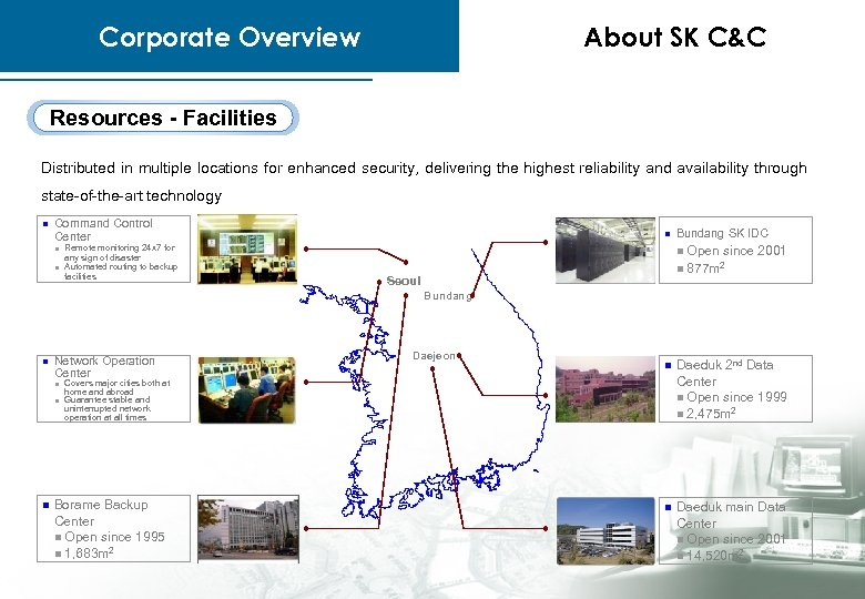 Corporate Overview About SK C&C Resources - Facilities Distributed in multiple locations for enhanced