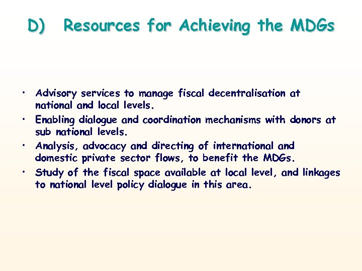 D) Resources for Achieving the MDGs • Advisory services to manage fiscal decentralisation at
