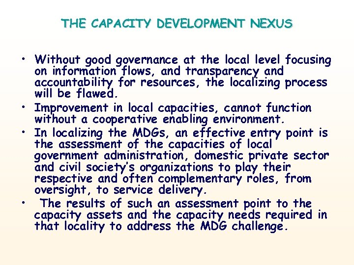 THE CAPACITY DEVELOPMENT NEXUS • Without good governance at the local level focusing on