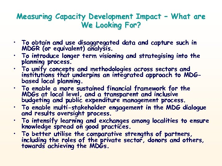 Measuring Capacity Development Impact – What are We Looking For? • To obtain and