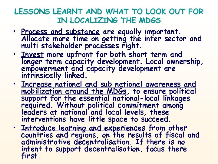 LESSONS LEARNT AND WHAT TO LOOK OUT FOR IN LOCALIZING THE MDGS • Process