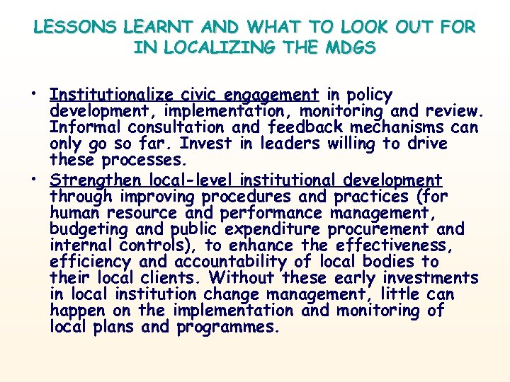 LESSONS LEARNT AND WHAT TO LOOK OUT FOR IN LOCALIZING THE MDGS • Institutionalize
