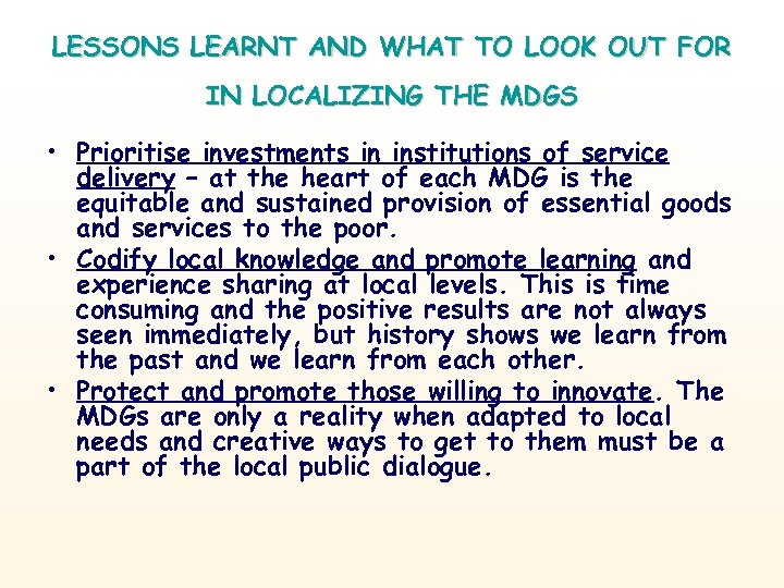LESSONS LEARNT AND WHAT TO LOOK OUT FOR IN LOCALIZING THE MDGS • Prioritise