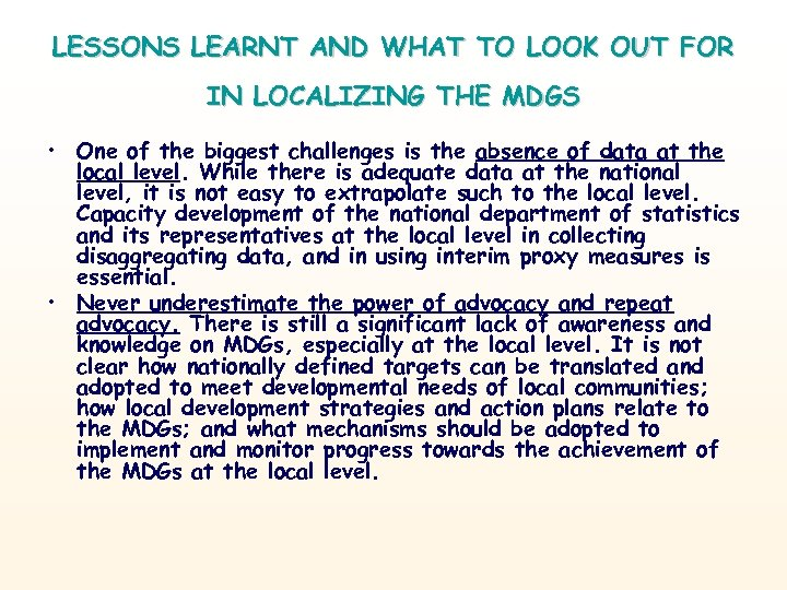 LESSONS LEARNT AND WHAT TO LOOK OUT FOR IN LOCALIZING THE MDGS • One
