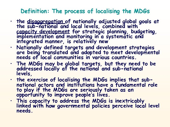 Definition: The process of localising the MDGs • the disaggregation of nationally adjusted global