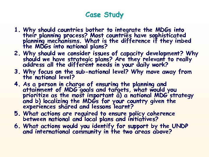 Case Study 1. Why should countries bother to integrate the MDGs into their planning