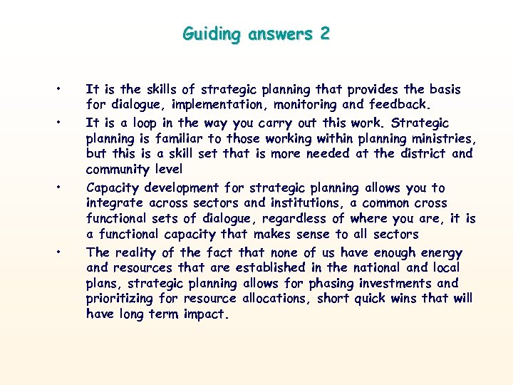 Guiding answers 2 • • It is the skills of strategic planning that provides