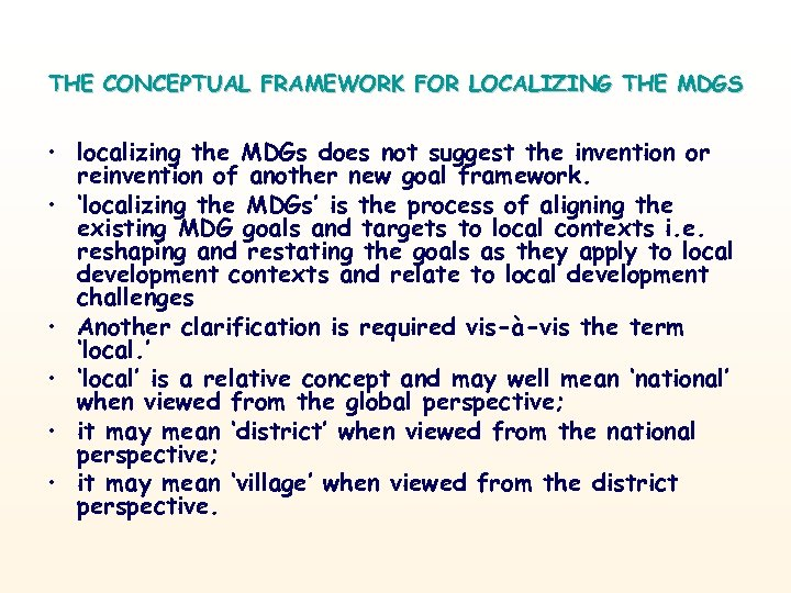THE CONCEPTUAL FRAMEWORK FOR LOCALIZING THE MDGS • localizing the MDGs does not suggest