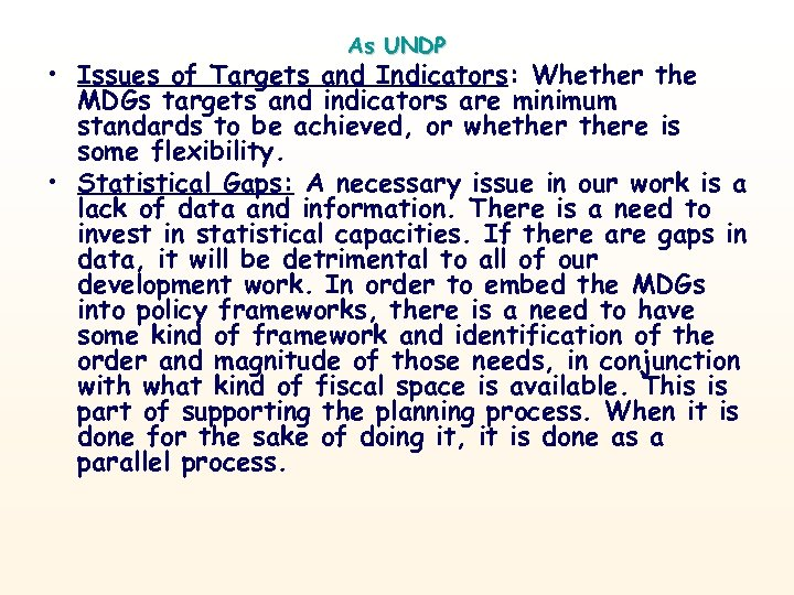 As UNDP • Issues of Targets and Indicators: Whether the MDGs targets and indicators