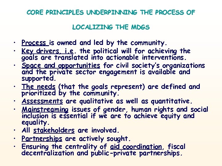 CORE PRINCIPLES UNDERPINNING THE PROCESS OF LOCALIZING THE MDGS • Process is owned and