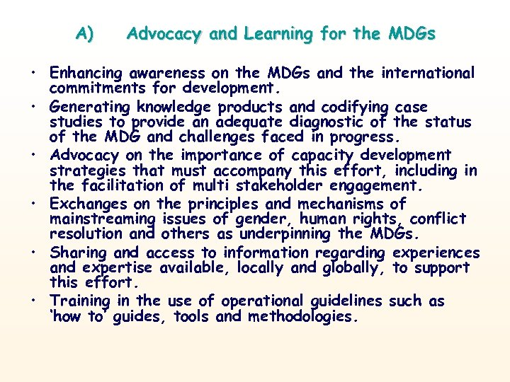 A) Advocacy and Learning for the MDGs • Enhancing awareness on the MDGs and
