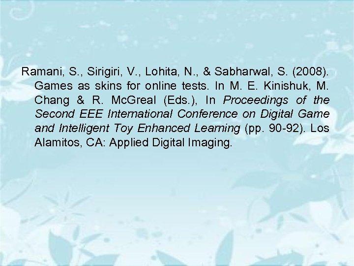 Ramani, S. , Sirigiri, V. , Lohita, N. , & Sabharwal, S. (2008). Games