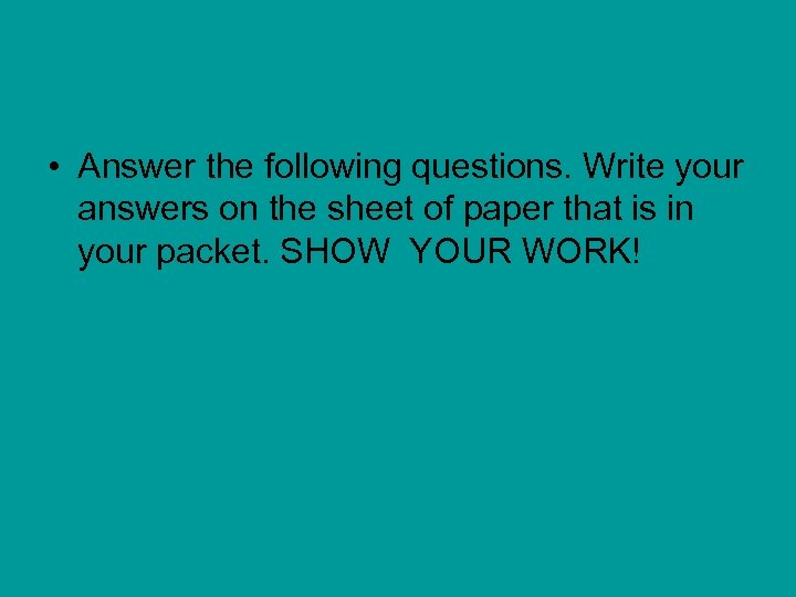 • Answer the following questions. Write your answers on the sheet of paper