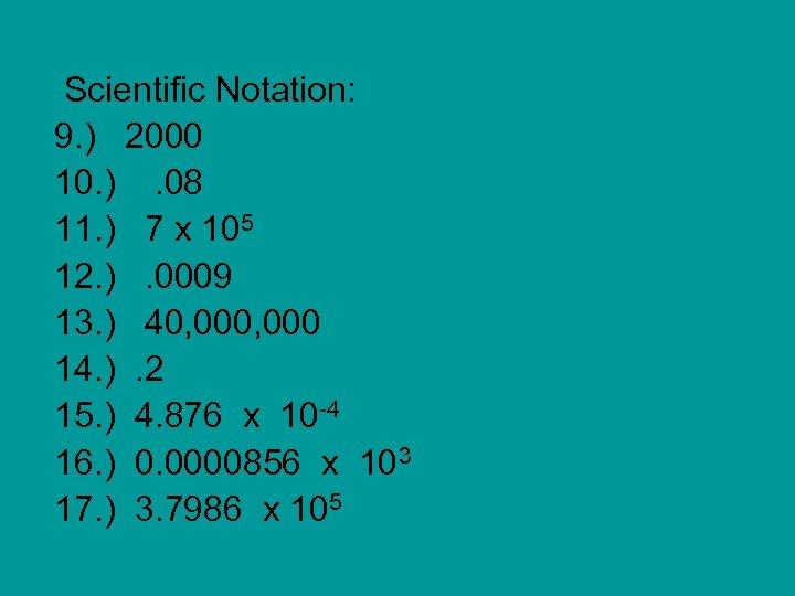 Scientific Notation: 9. ) 2000 10. ). 08 11. ) 7 x 105 12.