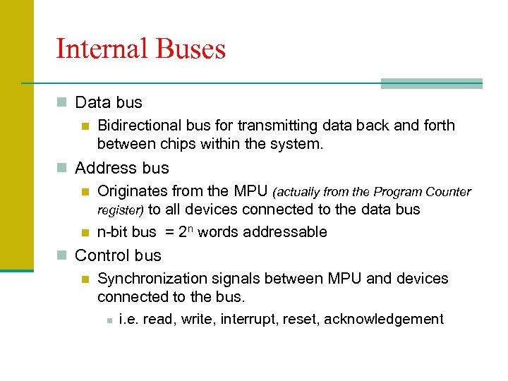 Internal Buses n Data bus n Bidirectional bus for transmitting data back and forth