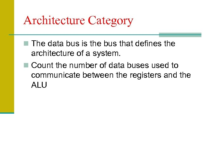 Architecture Category n The data bus is the bus that defines the architecture of