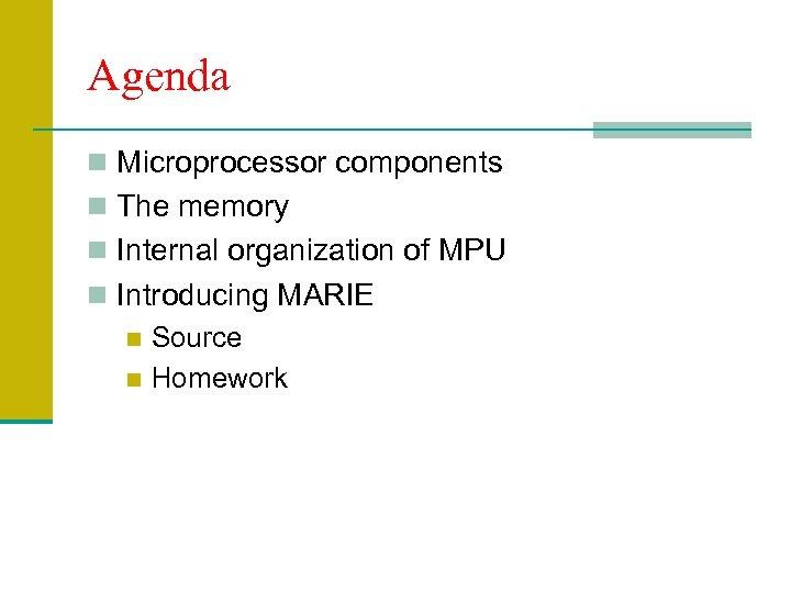 Agenda n Microprocessor components n The memory n Internal organization of MPU n Introducing