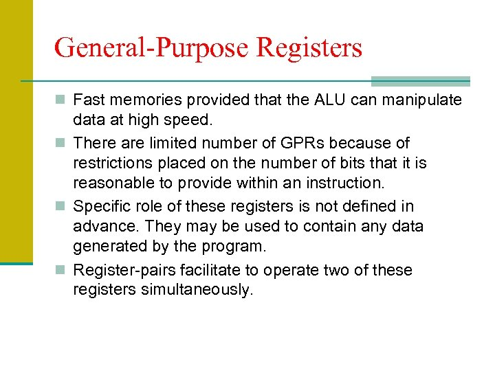 General-Purpose Registers n Fast memories provided that the ALU can manipulate data at high